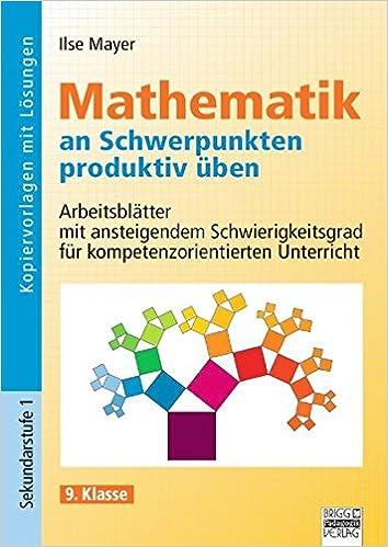 Mathematik an Schwerpunkten produktiv üben: 9. Klasse ...