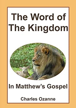 The Word of the Kingdom: In Matthew's Gospel by [Ozanne, Charles]