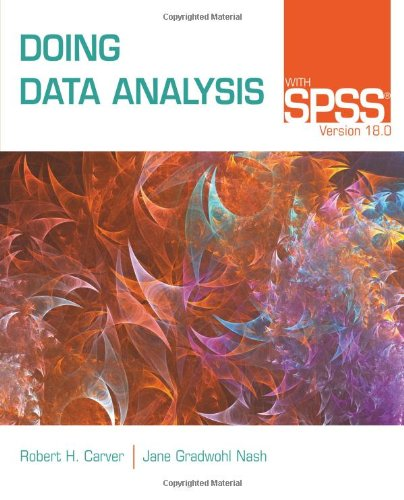 Doing Data Analysis with SPSS: Version 18.0, 5th Edition by Jane Gradwohl Nash , Robert H. Carver, Publisher : Cengage Learning
