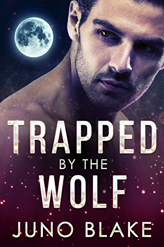 Trapped by the Wolf (Werewolf Fever Book 1) by [Blake, Juno]