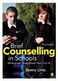 Brief Counselling in Schools : Working with Young People from 11 to 18, Lines, Dennis, 0857025120