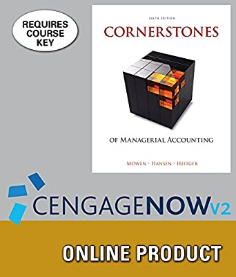 CengageNOWv2 for Mowen/Hansen/Heitger's Cornerstones of Managerial Accounting, 6th Edition