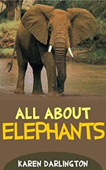 All About Elephants (All About Everything Book 8) by [Darlington, Karen]