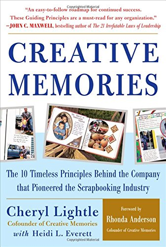 Creative Memories : The 10 Timeless Principles Behind the Company that Pioneered the Scrapbooking Industry PDF