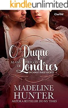 O Duque Mais Perigoso de Londres (Decadent Dukes Society Livro 1)