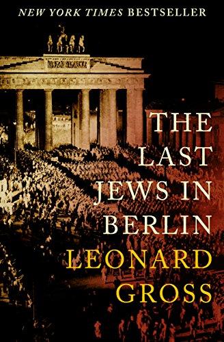 Gross Berlin amazon com the last jews in berlin ebook leonard gross kindle store