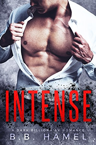 Intense: A Dark Billionaire Romance by [Hamel, B. B.]