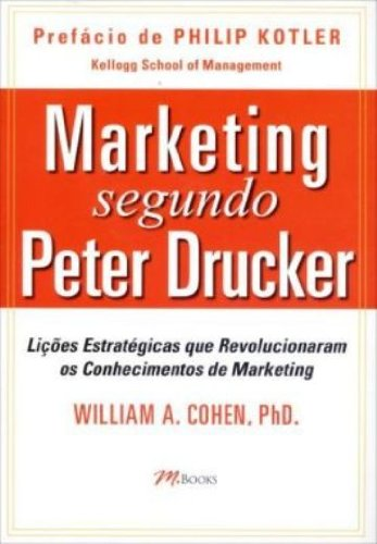 Marketing Segundo Peter Drucker. Lições Estratégicas que Revolucionaram os Conhecimentos de Marketing