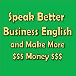Speak Better Business English and Make More Money | Amy Gillett