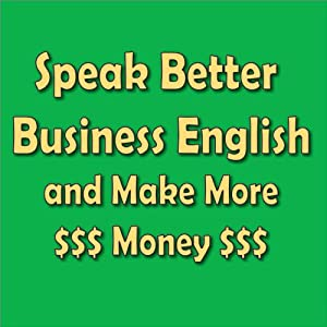 Speak Better Business English and Make More Money Audiobook