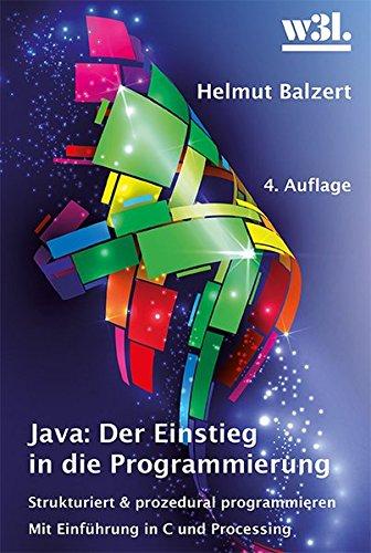 Java: Der Einstieg in die Programmierung: Strukturiert und prozedural programmieren. Mit Einführung in C und Processing