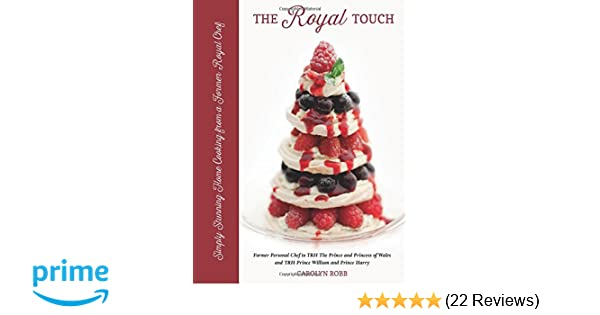 The Royal Touch Simply Stunning Home Cooking From A Royal Chef