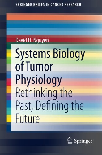 Systems Biology of Tumor Physiology: Rethinking the Past, Defining the Future (SpringerBriefs in Cancer Research)