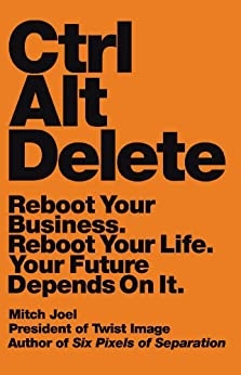Ctrl Alt Delete: Reboot Your Business. Reboot Your Life. Your Future Depends on It. by [Joel, Mitch]
