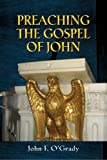 Preaching the Gospel of John, John F. O'Grady, 0809146193