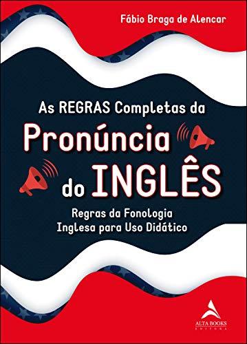 As Regras Completas da Pronúncia do Inglês: Regras da Fonologia Inglesa Para uso Didático