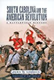 South Carolina And the American Revolution: A Battlefield History (Non Series)