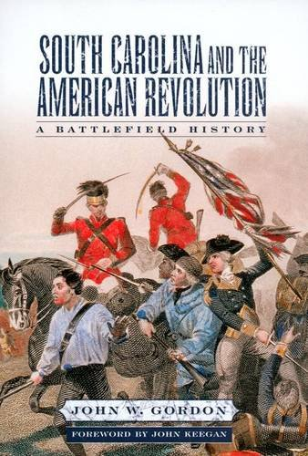 South Carolina And The American Revolution: A Battlefield History