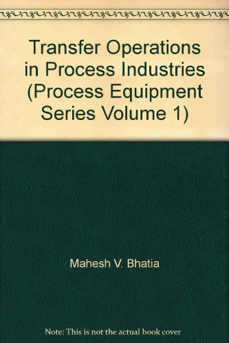 Transfer Operations in Process Industries (Process Equipment Series Volume 1)