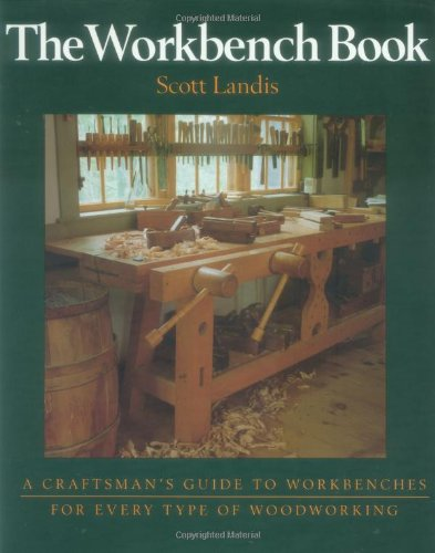 The Workbench Book: A Craftsman's Guide to Workbenches for Every Type of Woodworking - The Work Bench Book