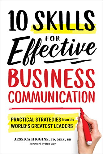 10 Skills for Effective Business Communication: Practical Strategies from the Worlds Greatest Leaders