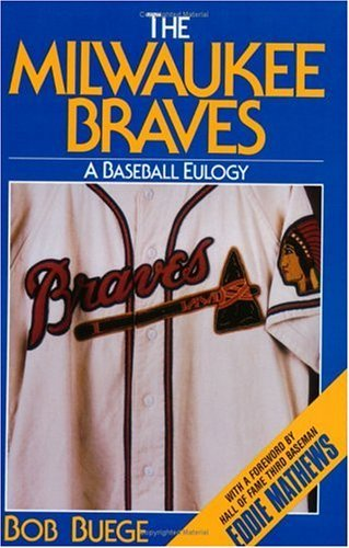 The Milwaukee Braves: A Baseball Eulogy by Bob Buege - Mall Shopping Milwaukee