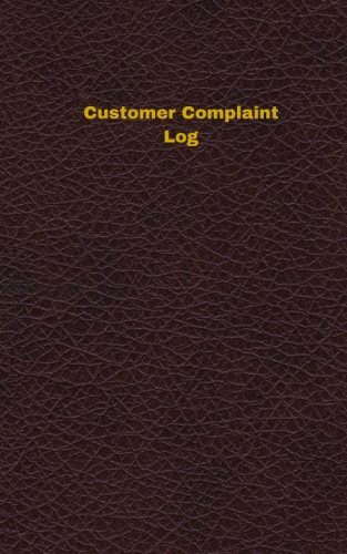 Customer Complaint Log (Logbook, Journal - 96 pages, 5 x 8 inches): Customer Complaint Logbook (Deep Wine Cover, Small) (Unique Logbook/Record Books)