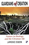 img - for Guardians of Creation: Nature in Theology and the Christian Life by Lawrence Osborn (1993-02-19) book / textbook / text book