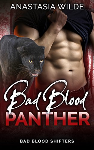 Bad Blood Panther (Bad Blood Shifters Book 4) by [Wilde, Anastasia]