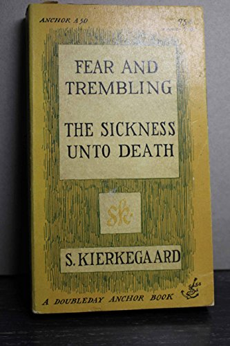Fear and Trembling & The Sickness Unto Death (Doubleday anchor books)
