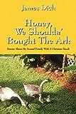 Honey, We Shoulda' Bought the Ark, James Dick, 1478701064