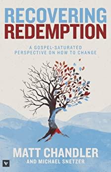 Recovering Redemption: A Gospel Saturated Perspective on How to Change by [Chandler, Matt, Snetzer, Michael]
