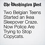 Two Belgian Teens Started an Ikea Sleepover Craze. Now Police Are Trying to Stop Copycats. | Avi Selk