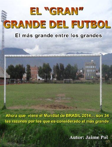 Descargar Libro El Gran Grande Del Futbol: El Mas Grande Entre Los Grandes Jaime Pol
