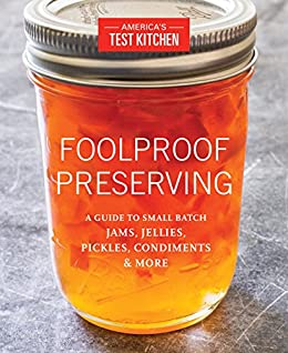 Foolproof Preserving A Guide To Small Batch Jams Jellies Pickles Condiments More