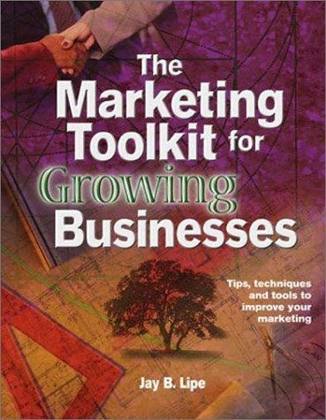 Marketing Toolkit for Growing Businesses Tips, Techniques and Tools to Improve your Marketing by Lipe, Jay B. [Chammerson Press, LLC,2002] [Paperback]