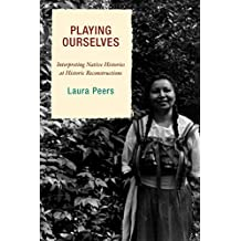 Playing Ourselves: Interpreting Native Histories at Historic Reconstructions