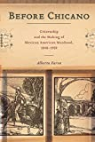 #9: Before Chicano: Citizenship and the Making of Mexican American Manhood, 1848-1959 (America and the Long 19th Century)