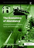 img - for The Economics of Abundance: A Political Economy of Freedom, Equity, and Sustainability (Gower Green Economics and Sustainable Growth Series) book / textbook / text book