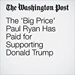 The 'Big Price' Paul Ryan Has Paid for Supporting Donald Trump | George F. Will