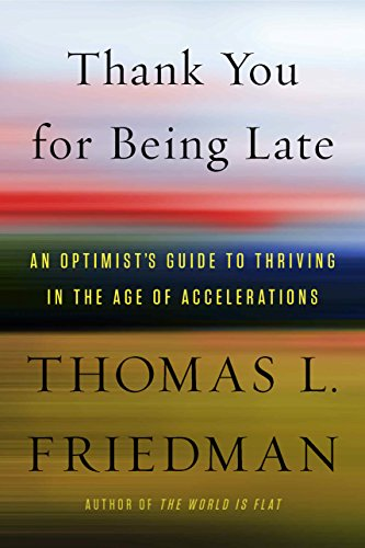 Thank You for Being Late: An Optimist's Guide to Thriving in the Age of Accelerations (English Edition) de [Friedman, Thomas L.]