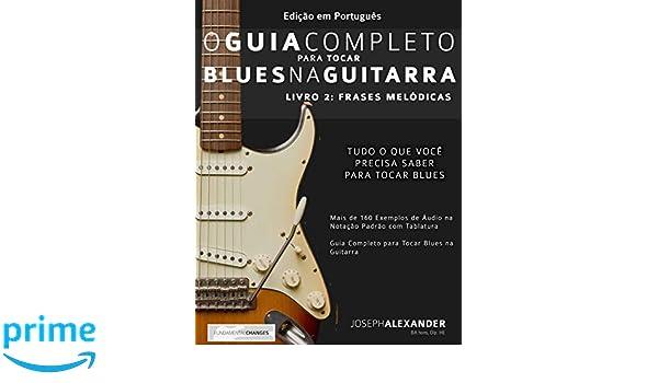 O Guia Completo para Tocar Blues na Guitarra: Livro Dois: Frases Melódicas: Amazon.es: Mr Joseph Alexander, Mr Marcos Chaves: Libros en idiomas extranjeros