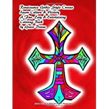 Renaissance Gothic Style Crosses Learn Culture & History  A Fun, Easy & Entertaining  Coloring Book by Grace Divine