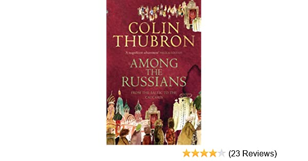 Amazon Among The Russians Ebook Colin Thubron Kindle Store