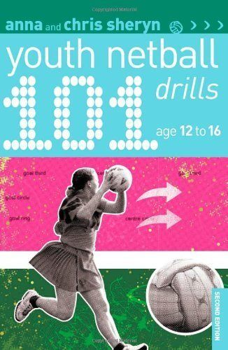 Download 101 Youth Netball Drills Age 12-16 2nd Revised edition by Sheryn, Anna, Sheryn, Chris (2010) Paperback pdf