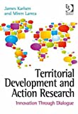 Territorial Development and Action Research : Innovation Through Dialogue, Karlsen, James and Larrea, Miren, 1472409248