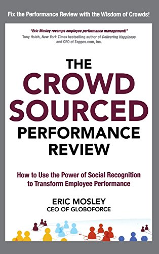 The Crowdsourced Performance Review: How to Use the Power of Social Recognition to Transform Employee Performance (Business Books)