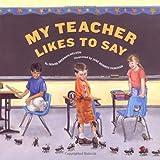 My Teacher Likes to Say, Denise Brennan-Nelson, 1585362123