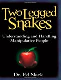 Two Legged Snakes: Understanding and Handling Manipulative People