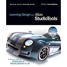 Learning Design With Alias Studio Tools: A Hands-on Guide to Modeling and Visualization in 3D